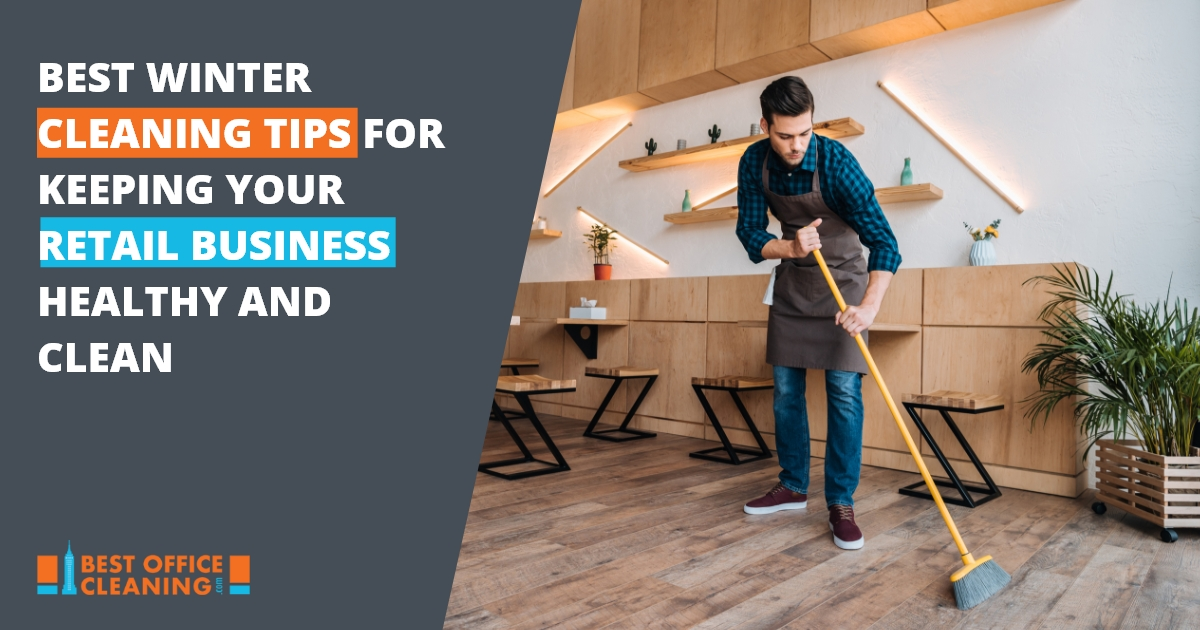 Best Winter Cleaning Tips For Keeping Your Retail Business Healthy and Clean