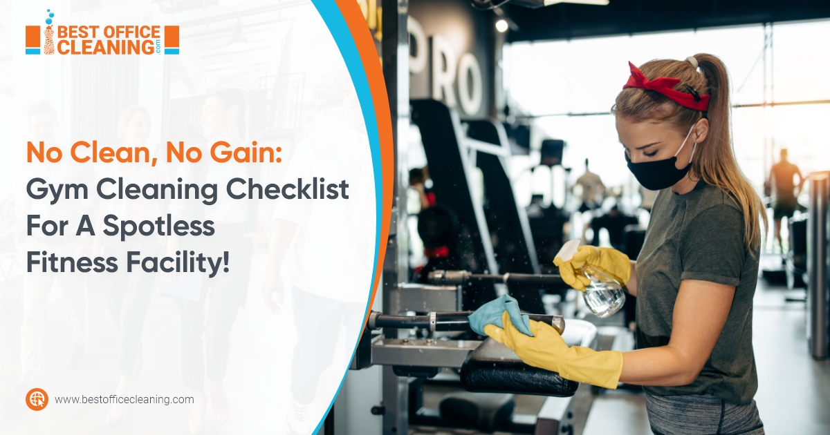 No Clean, No Gain: Gym Cleaning Checklist For A Spotless Fitness Facility!